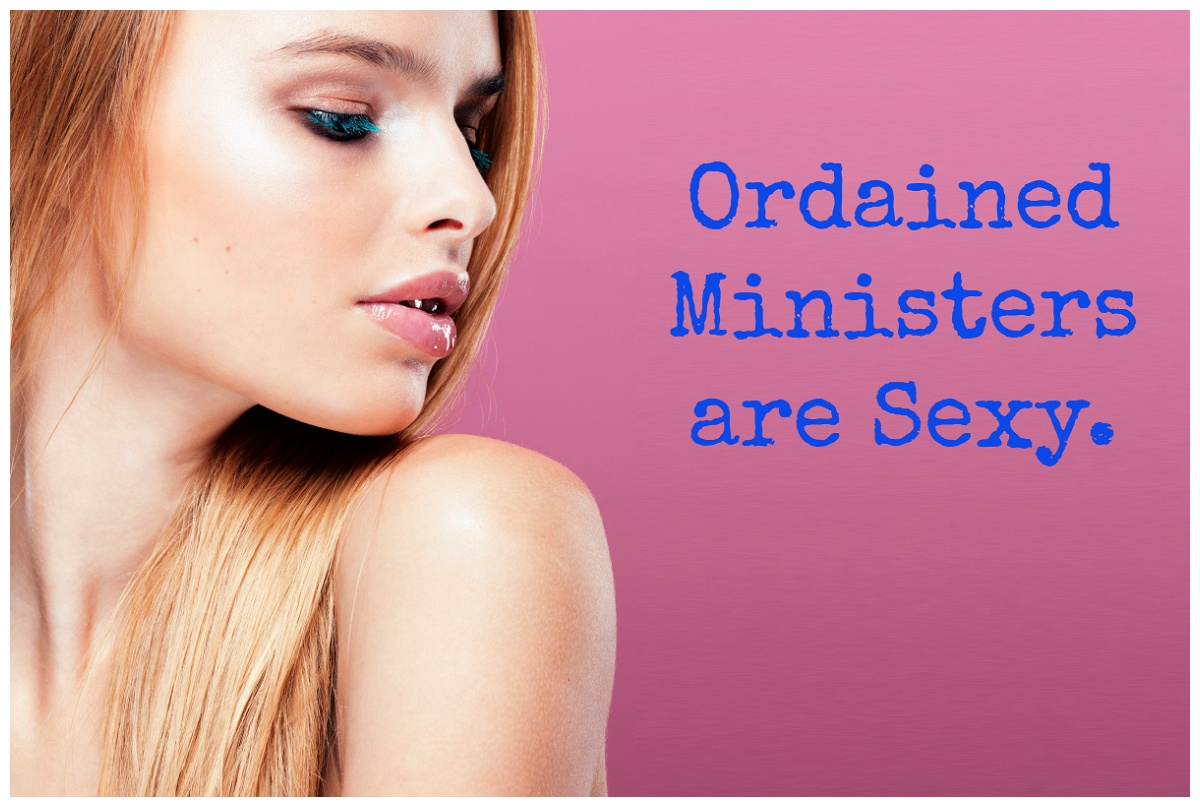 attractive woman saying ordained ministers are sexy